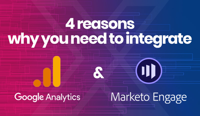 4 Reasons why you need to integrate Google Analytics and Marketo ASAP